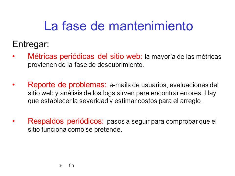 La fase de mantenimiento Entregar: Métricas periódicas del sitio web: la mayoría de las métricas provienen de la fase de descubrimiento. Reporte de pr