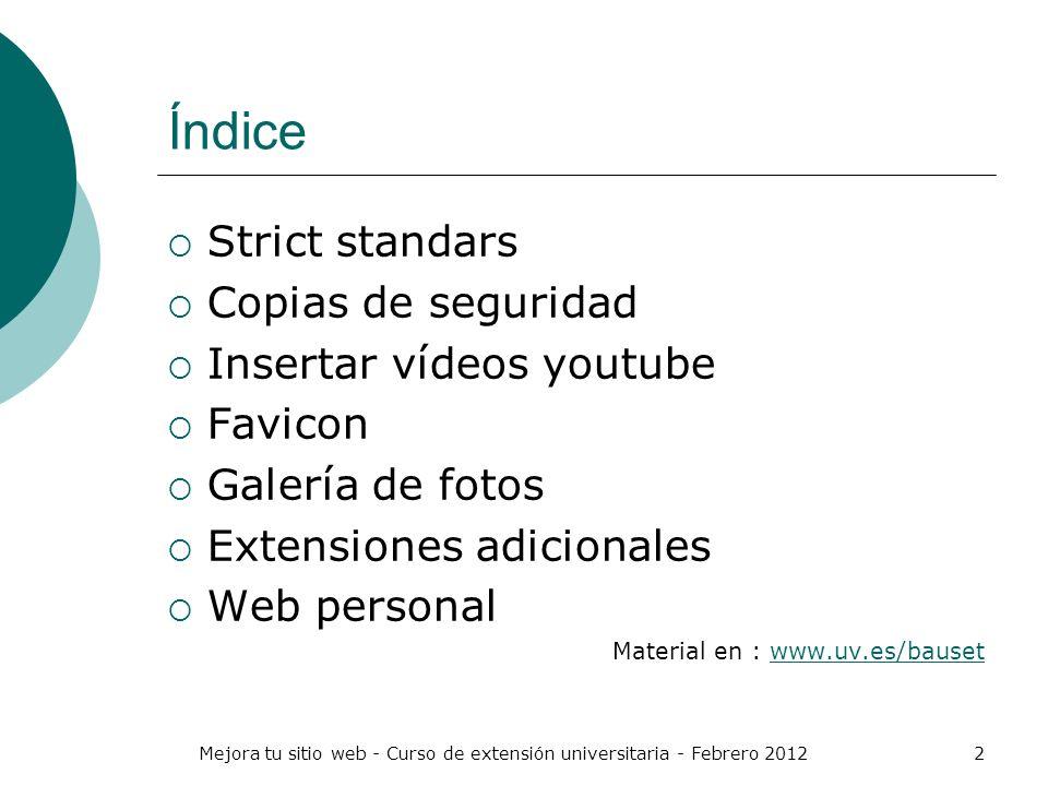 Mejora tu sitio web - Curso de extensión universitaria - Febrero 20122 Índice Strict standars Copias de seguridad Insertar vídeos youtube Favicon Gale