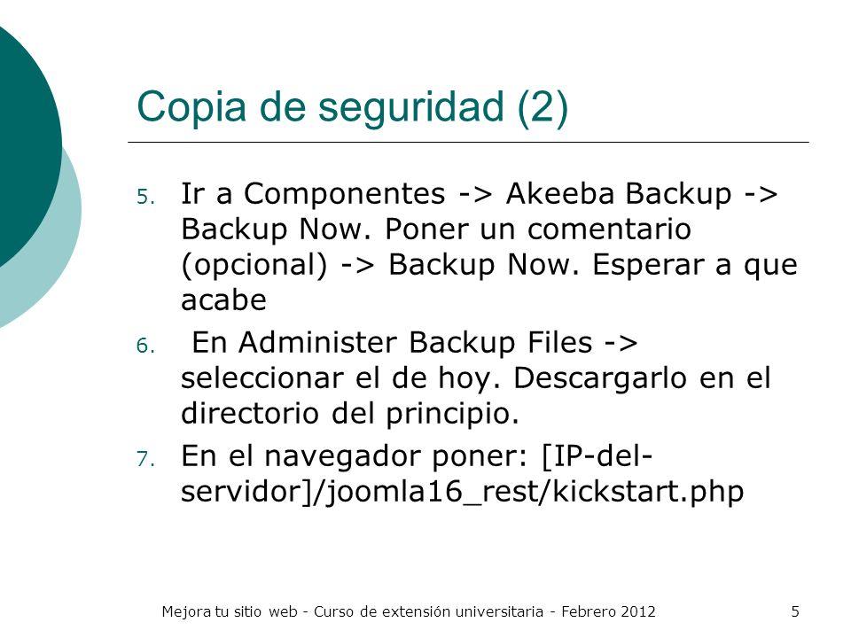 Mejora tu sitio web - Curso de extensión universitaria - Febrero 20125 Copia de seguridad (2) 5. Ir a Componentes -> Akeeba Backup -> Backup Now. Pone