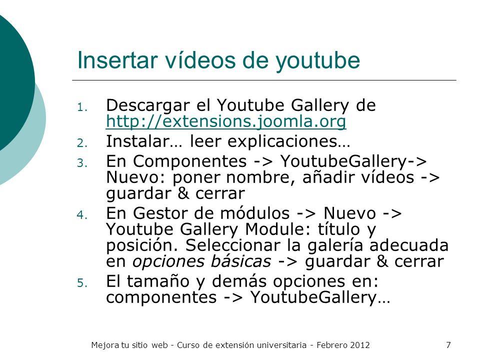 Mejora tu sitio web - Curso de extensión universitaria - Febrero 20127 Insertar vídeos de youtube 1. Descargar el Youtube Gallery de http://extensions