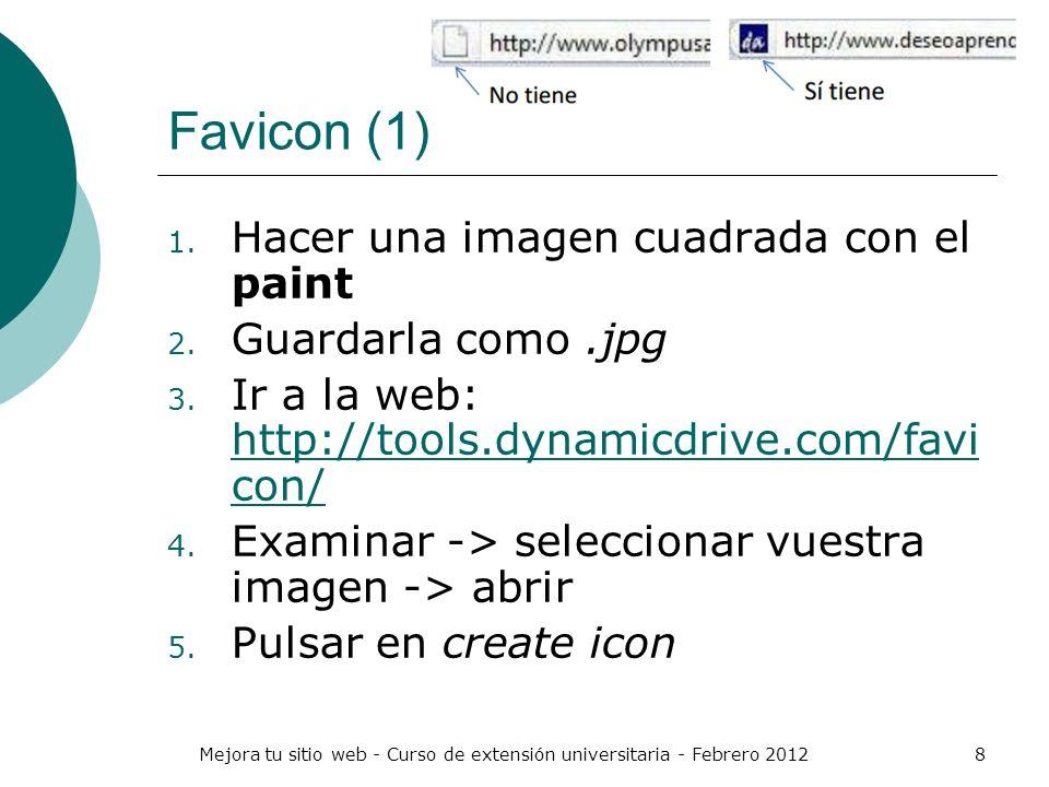 Mejora tu sitio web - Curso de extensión universitaria - Febrero 20128 Favicon (1) 1. Hacer una imagen cuadrada con el paint 2. Guardarla como.jpg 3.