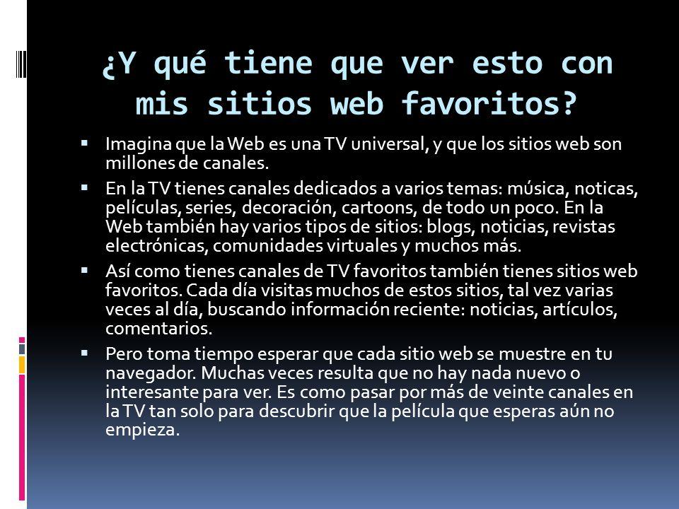 ¿Y qué tiene que ver esto con mis sitios web favoritos? Imagina que la Web es una TV universal, y que los sitios web son millones de canales. En la TV