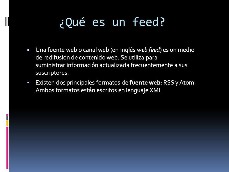 ¿Qué es un feed? Una fuente web o canal web (en inglés web feed) es un medio de redifusión de contenido web. Se utiliza para suministrar información a