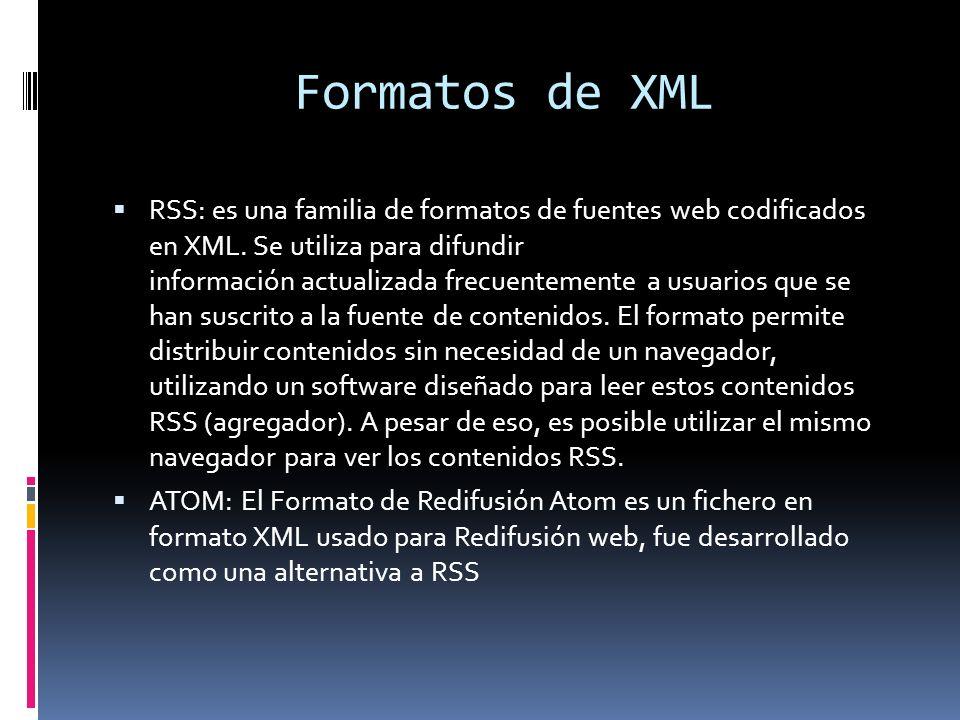 Formatos de XML RSS: es una familia de formatos de fuentes web codificados en XML. Se utiliza para difundir información actualizada frecuentemente a u