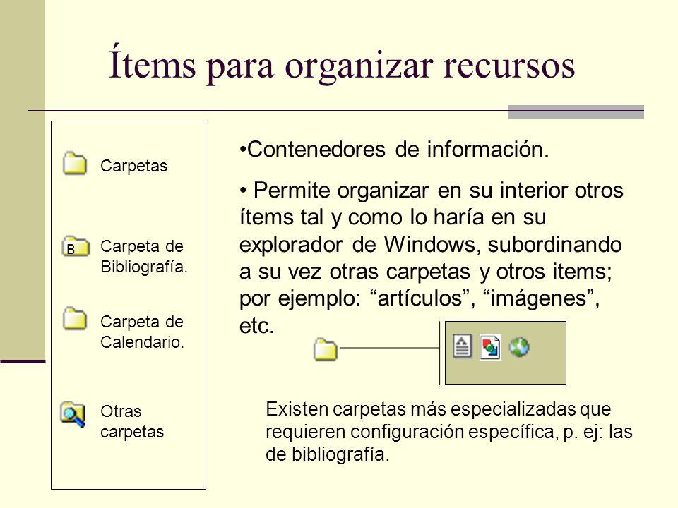 Ítems para organizar recursos Contenedores de información.