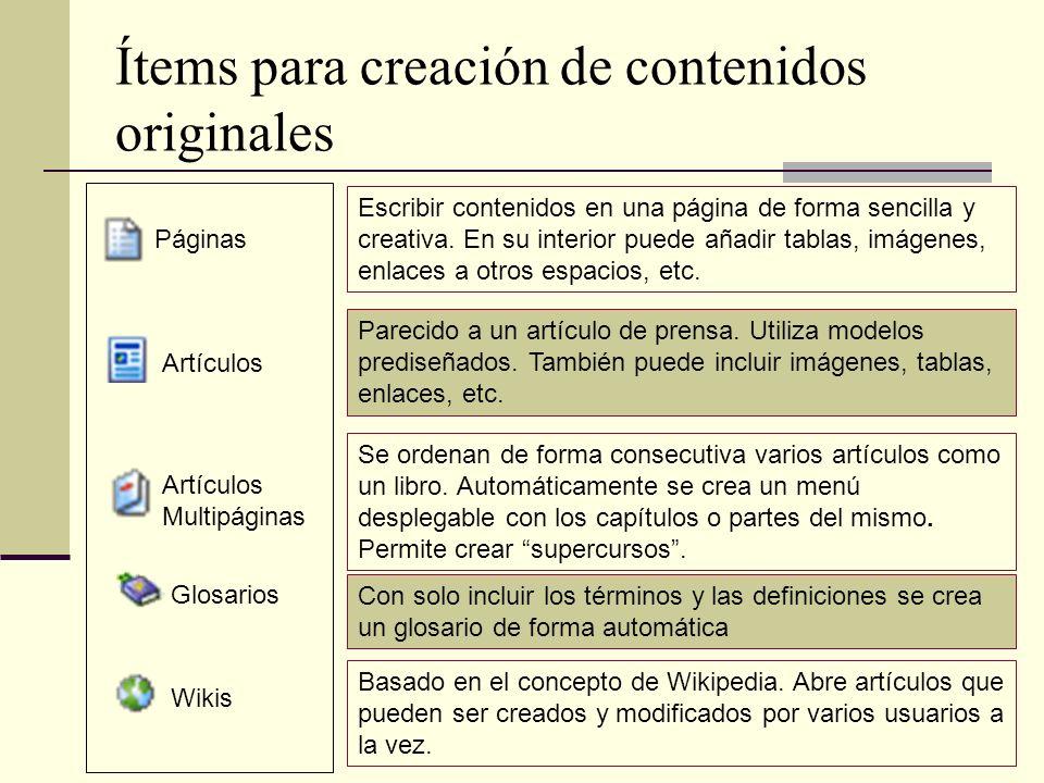 Ítems para creación de contenidos originales Páginas Artículos Artículos Multipáginas Glosarios Wikis Escribir contenidos en una página de forma sencilla y creativa.