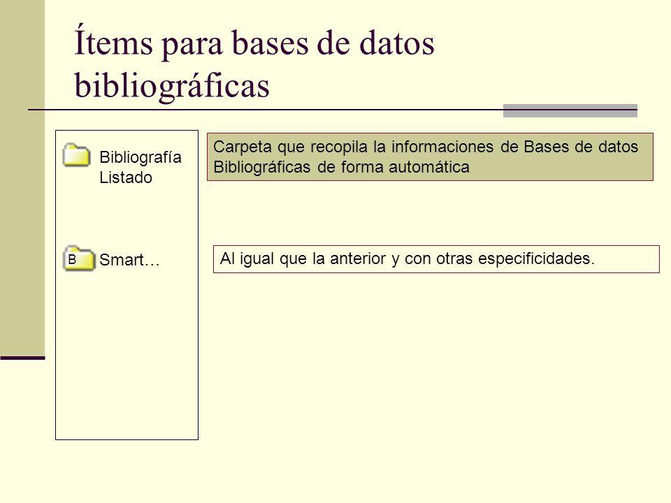 Ítems para bases de datos bibliográficas Bibliografía Listado Smart… B Carpeta que recopila la informaciones de Bases de datos Bibliográficas de forma automática Al igual que la anterior y con otras especificidades.