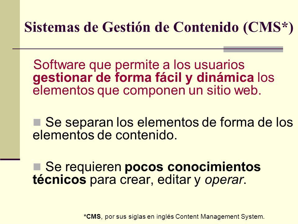 Sistemas de Gestión de Contenido (CMS*) Software que permite a los usuarios gestionar de forma fácil y dinámica los elementos que componen un sitio web.