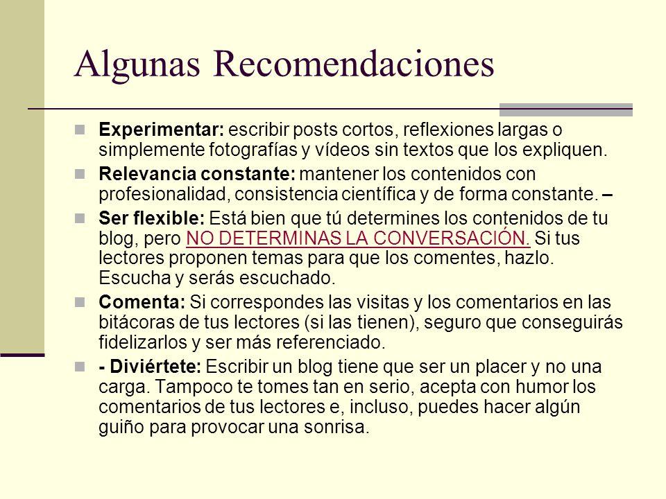 Algunas Recomendaciones Experimentar: escribir posts cortos, reflexiones largas o simplemente fotografías y vídeos sin textos que los expliquen.