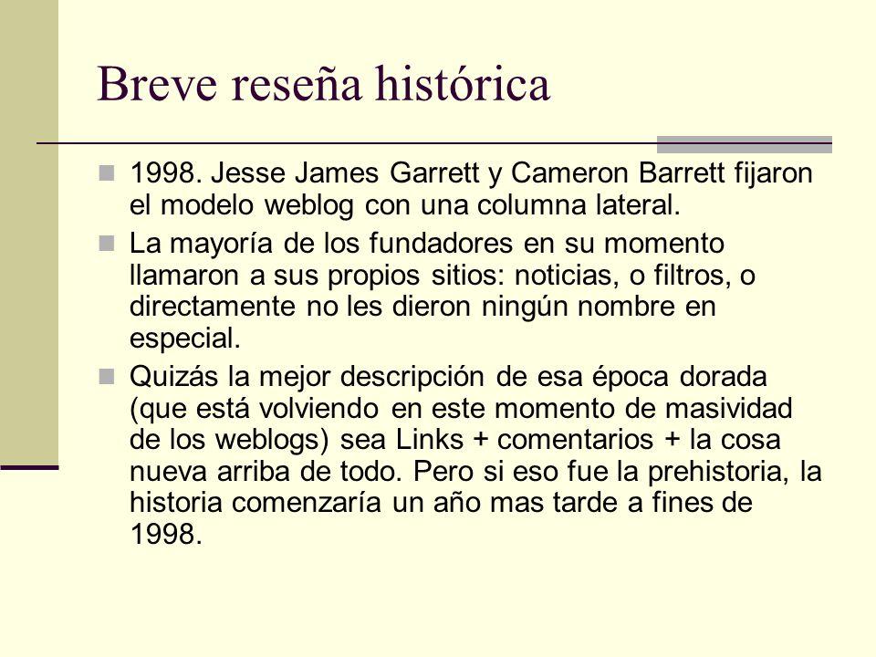 Breve reseña histórica 1998. Jesse James Garrett y Cameron Barrett fijaron el modelo weblog con una columna lateral. La mayoría de los fundadores en s