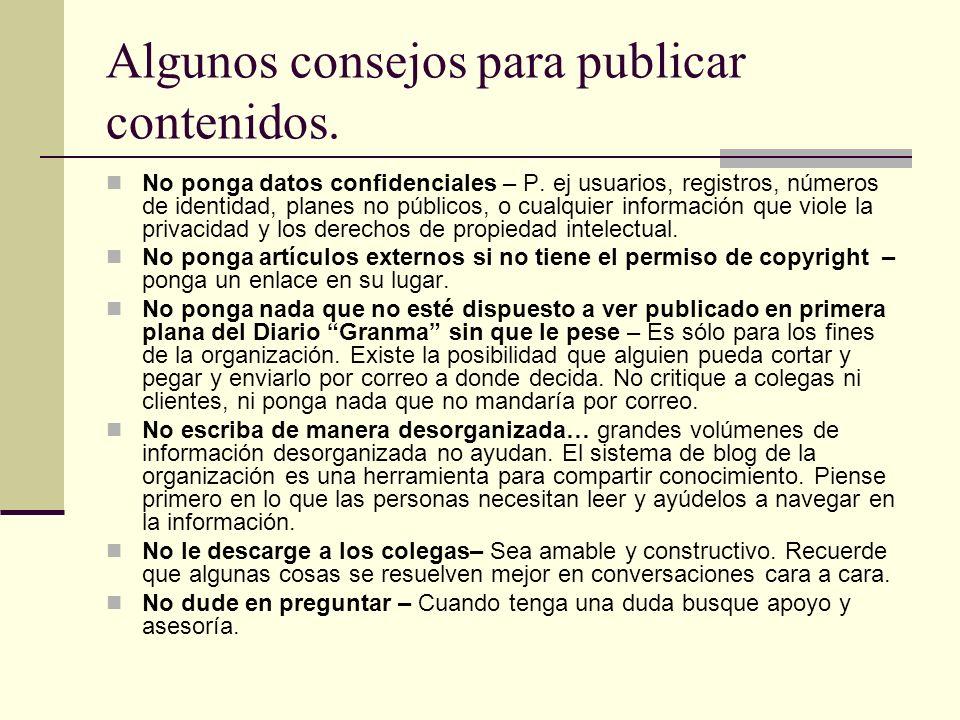 Algunos consejos para publicar contenidos. No ponga datos confidenciales – P. ej usuarios, registros, números de identidad, planes no públicos, o cual