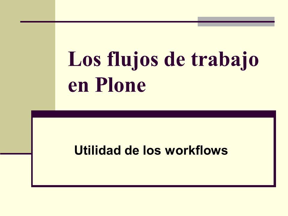 Los flujos de trabajo en Plone Utilidad de los workflows