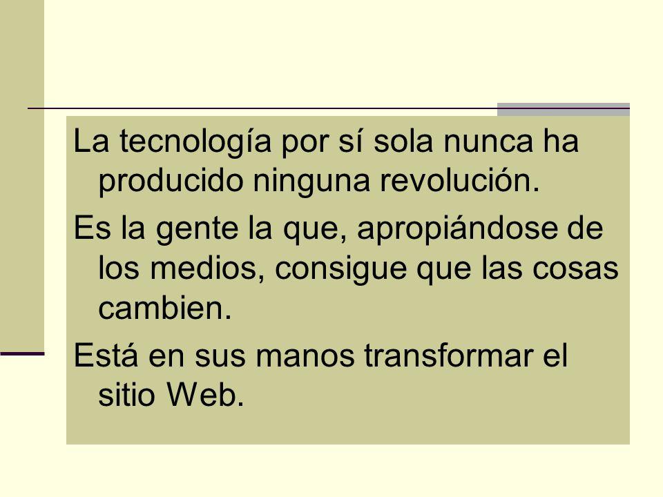 La tecnología por sí sola nunca ha producido ninguna revolución. Es la gente la que, apropiándose de los medios, consigue que las cosas cambien. Está