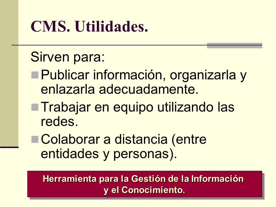 CMS. Utilidades. Sirven para: Publicar información, organizarla y enlazarla adecuadamente. Trabajar en equipo utilizando las redes. Colaborar a distan