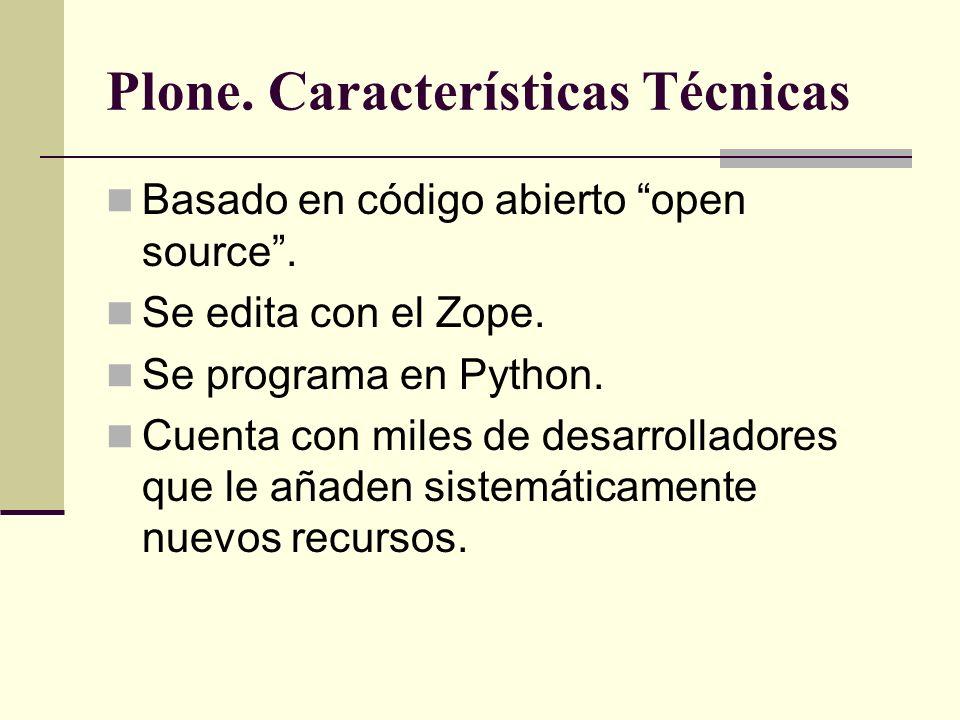 Plone. Características Técnicas Basado en código abierto open source. Se edita con el Zope. Se programa en Python. Cuenta con miles de desarrolladores