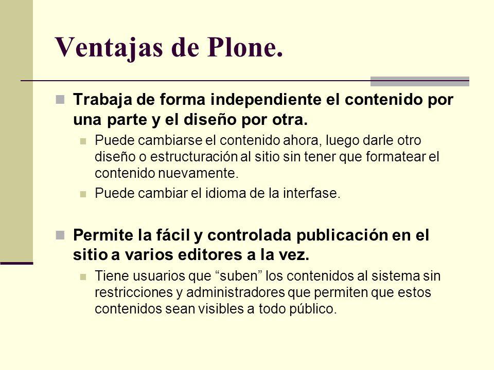Ventajas de Plone. Trabaja de forma independiente el contenido por una parte y el diseño por otra. Puede cambiarse el contenido ahora, luego darle otr