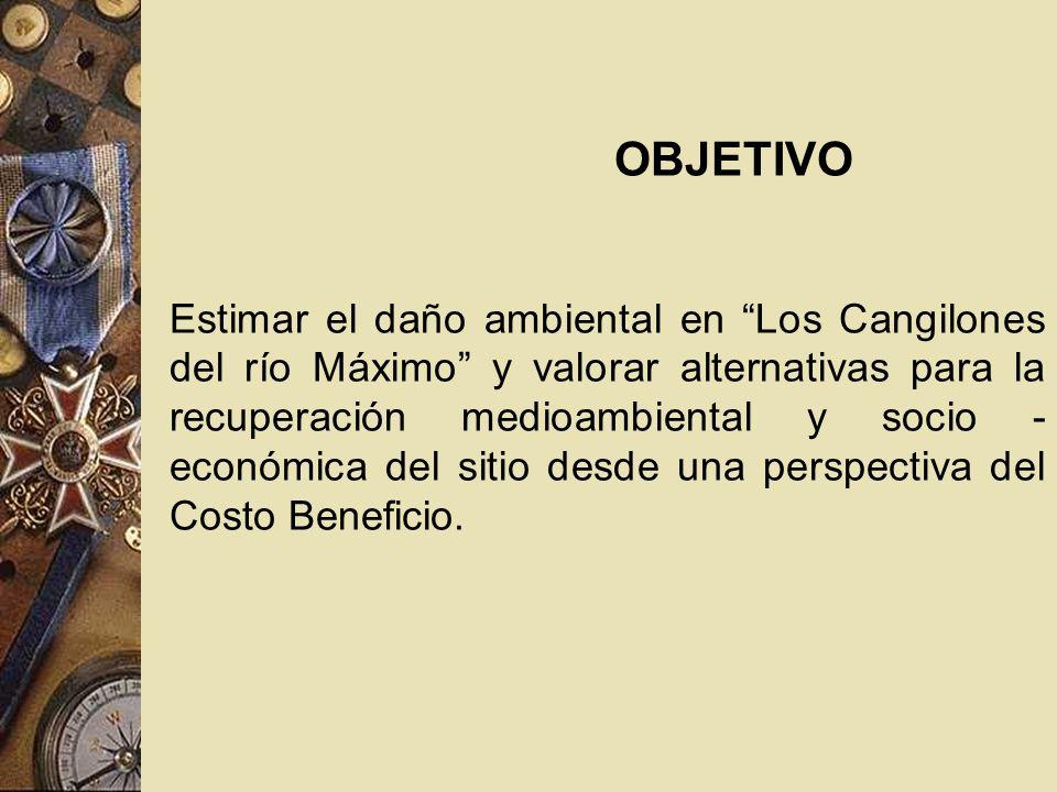 OBJETIVO Estimar el daño ambiental en Los Cangilones del río Máximo y valorar alternativas para la recuperación medioambiental y socio - económica del