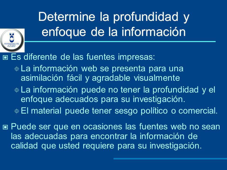 Determine la profundidad y enfoque de la información Es diferente de las fuentes impresas: La información web se presenta para una asimilación fácil y