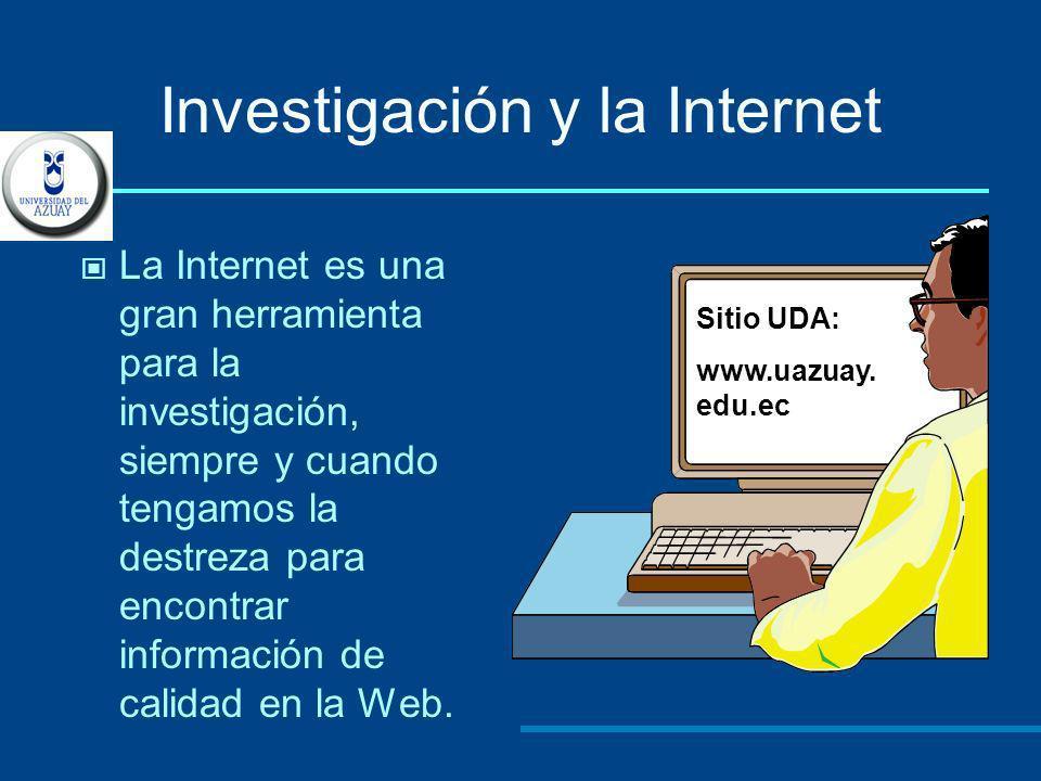 La Internet es una gran herramienta para la investigación, siempre y cuando tengamos la destreza para encontrar información de calidad en la Web. Siti