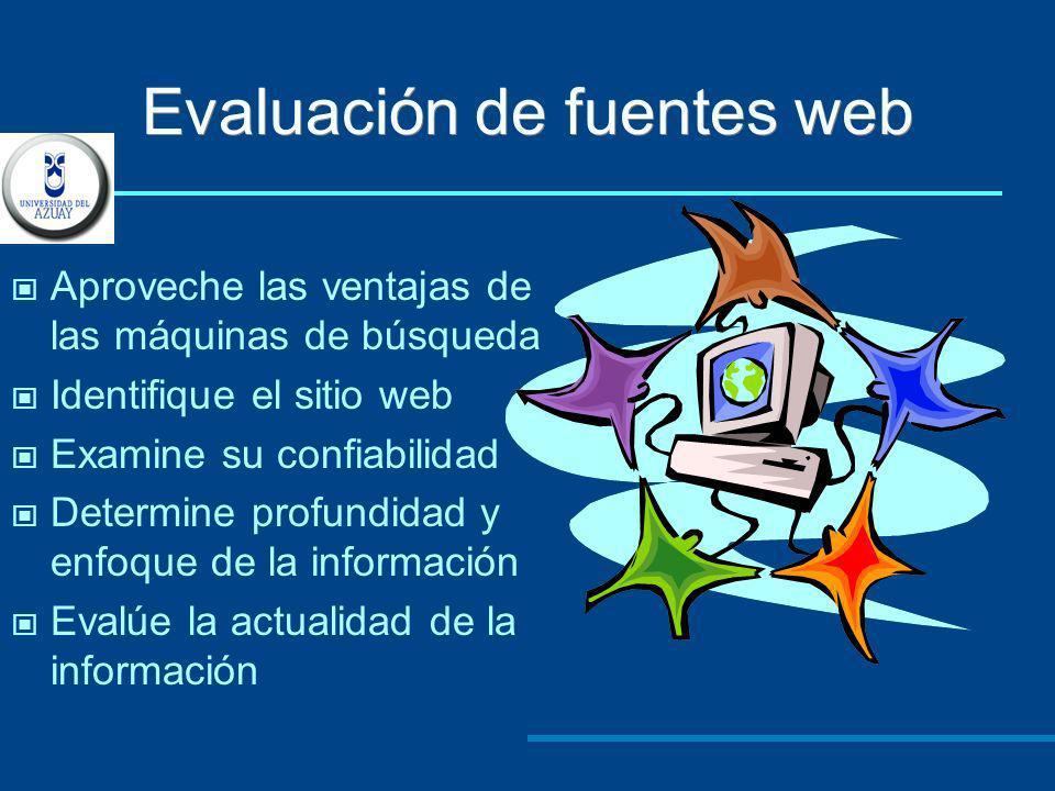 Evaluación de fuentes web Aproveche las ventajas de las máquinas de búsqueda Identifique el sitio web Examine su confiabilidad Determine profundidad y