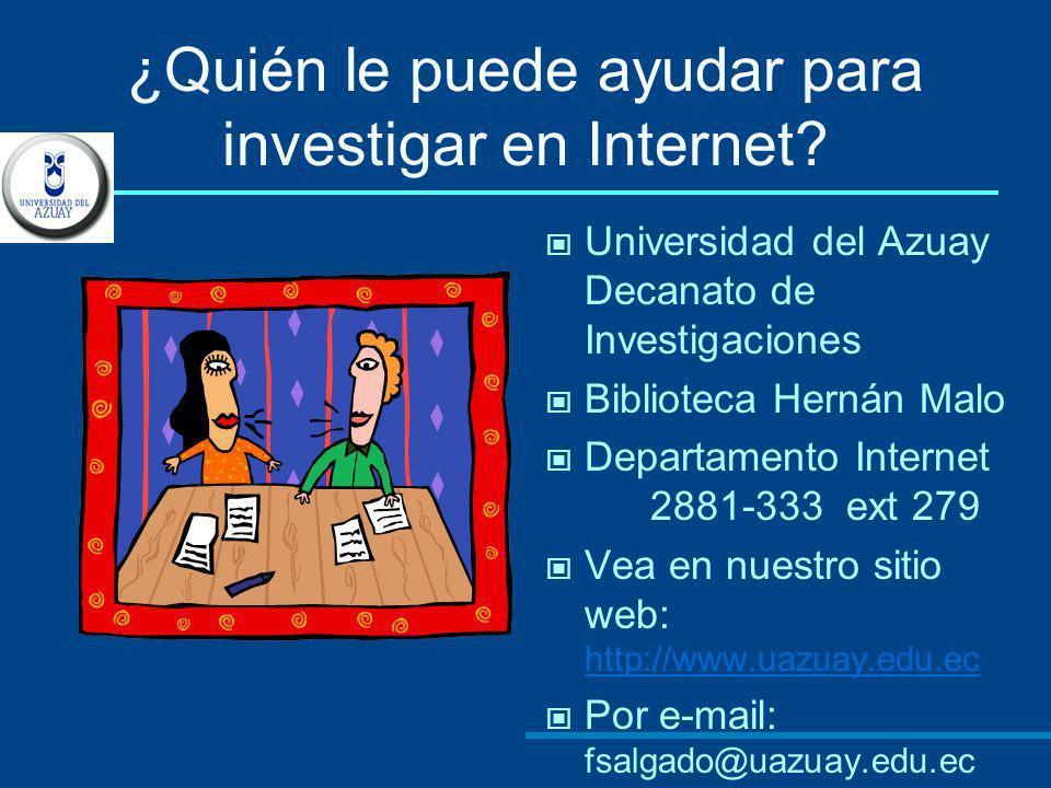 ¿Quién le puede ayudar para investigar en Internet? Universidad del Azuay Decanato de Investigaciones Biblioteca Hernán Malo Departamento Internet 288