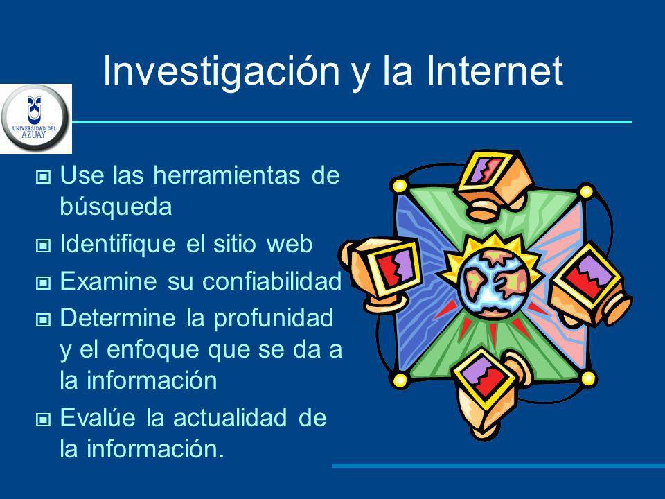 Investigación y la Internet Use las herramientas de búsqueda Identifique el sitio web Examine su confiabilidad Determine la profunidad y el enfoque qu