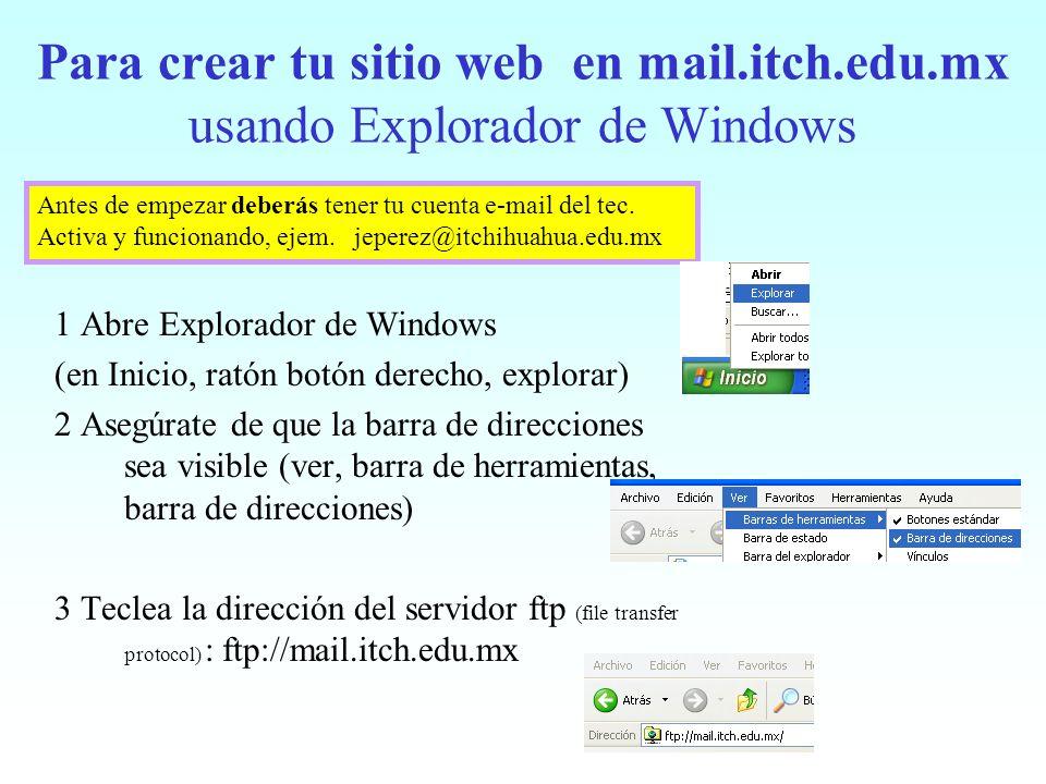 Para crear tu sitio web en mail.itch.edu.mx usando Explorador de Windows 1 Abre Explorador de Windows (en Inicio, ratón botón derecho, explorar) 2 Ase