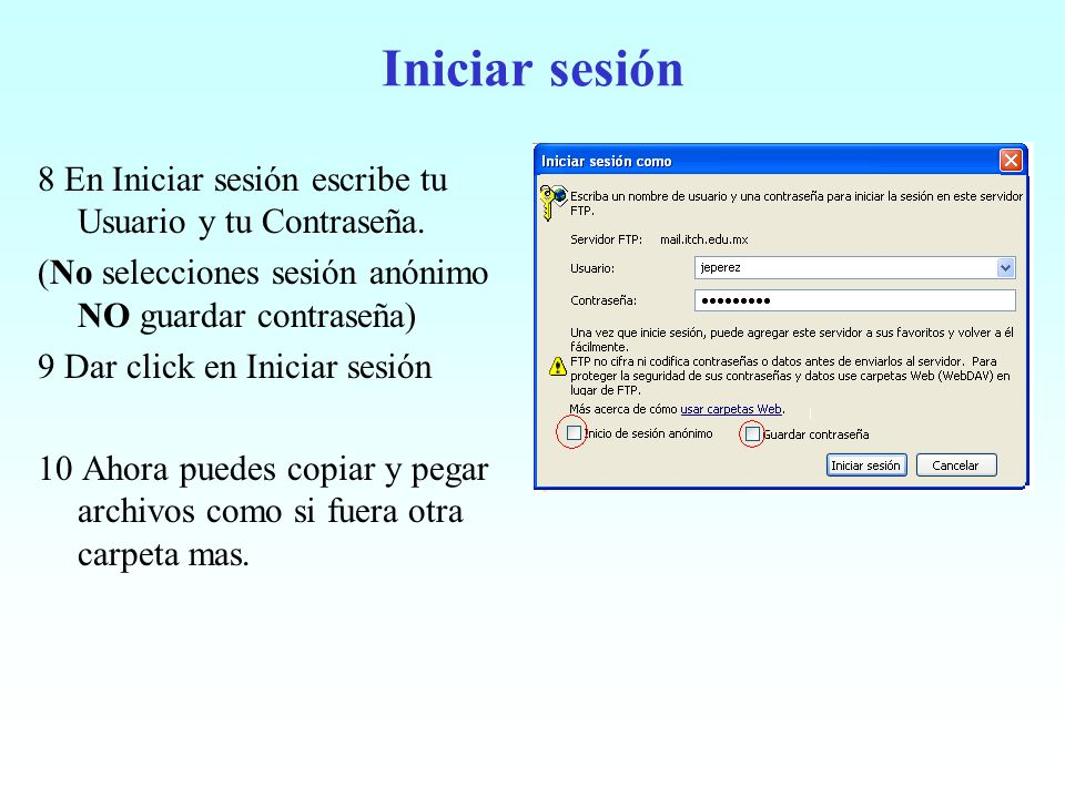Iniciar sesión 8 En Iniciar sesión escribe tu Usuario y tu Contraseña. (No selecciones sesión anónimo NO guardar contraseña) 9 Dar click en Iniciar se