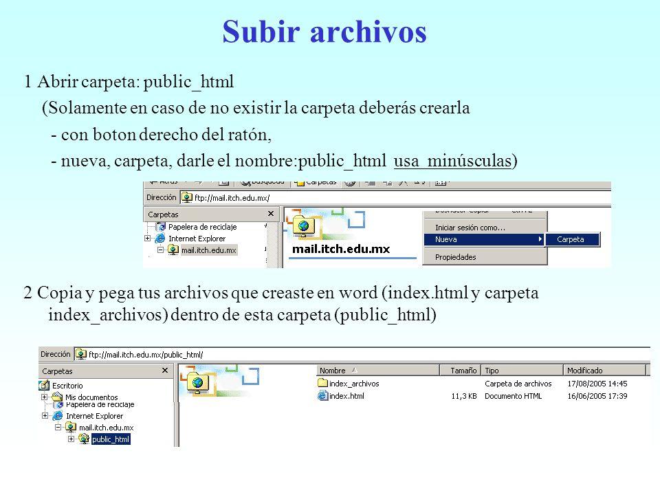 Subir archivos 1 Abrir carpeta: public_html (Solamente en caso de no existir la carpeta deberás crearla - con boton derecho del ratón, - nueva, carpet