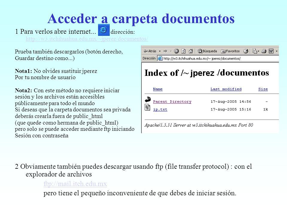 Acceder a carpeta documentos 1 Para verlos abre internet... dirección: http://w3.itchihuahua.edu.mx/~jperez/documentos/ http://w3.itchihuahua.edu.mx/~