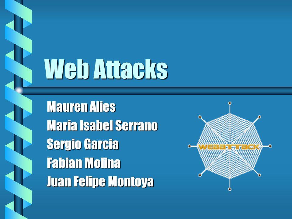 Web Attacks Mauren Alies Maria Isabel Serrano Sergio Garcia Fabian Molina Juan Felipe Montoya