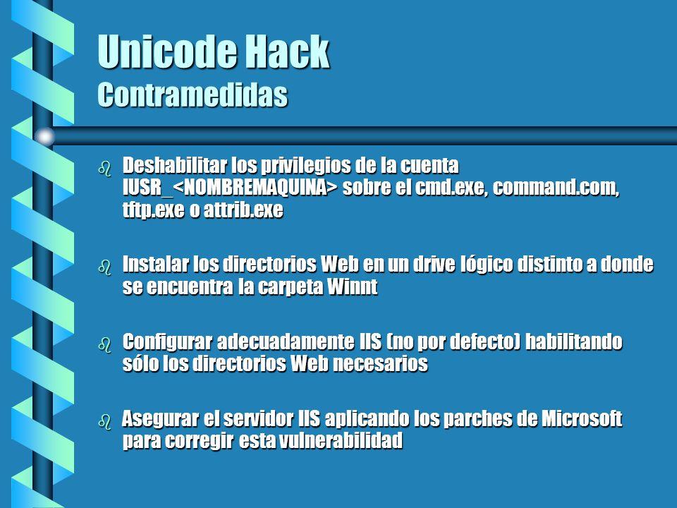 Unicode Hack Contramedidas b Deshabilitar los privilegios de la cuenta IUSR_ sobre el cmd.exe, command.com, tftp.exe o attrib.exe b Instalar los direc