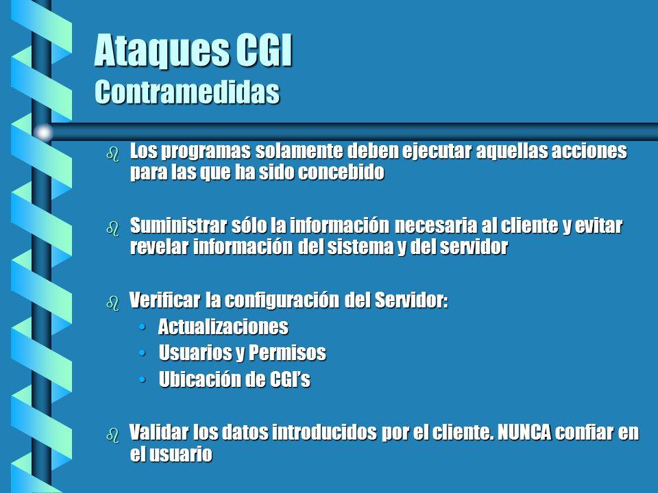 Ataques CGI Contramedidas b Los programas solamente deben ejecutar aquellas acciones para las que ha sido concebido b Suministrar sólo la información