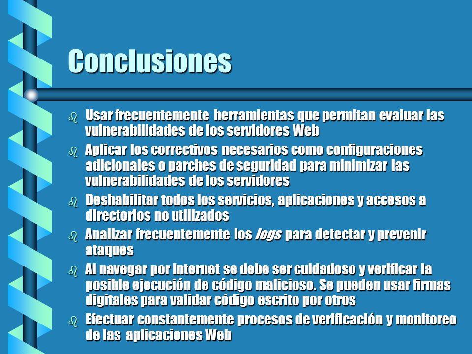 Conclusiones b Usar frecuentemente herramientas que permitan evaluar las vulnerabilidades de los servidores Web b Aplicar los correctivos necesarios c