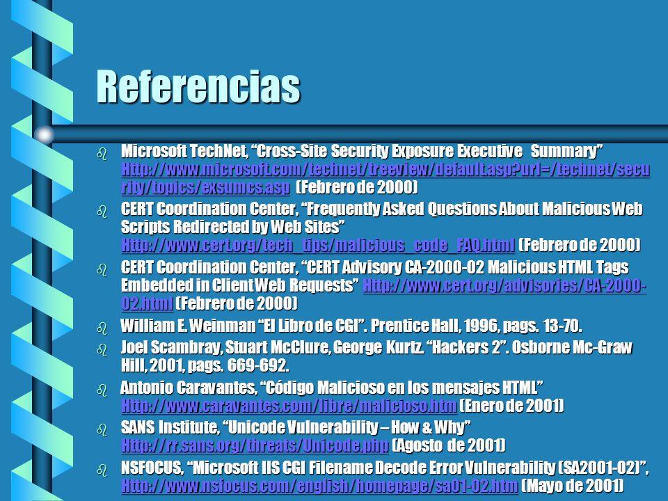 Referencias b Microsoft TechNet, Cross-Site Security Exposure Executive Summary Http://www.microsoft.com/technet/treeview/default.asp?url=/technet/sec