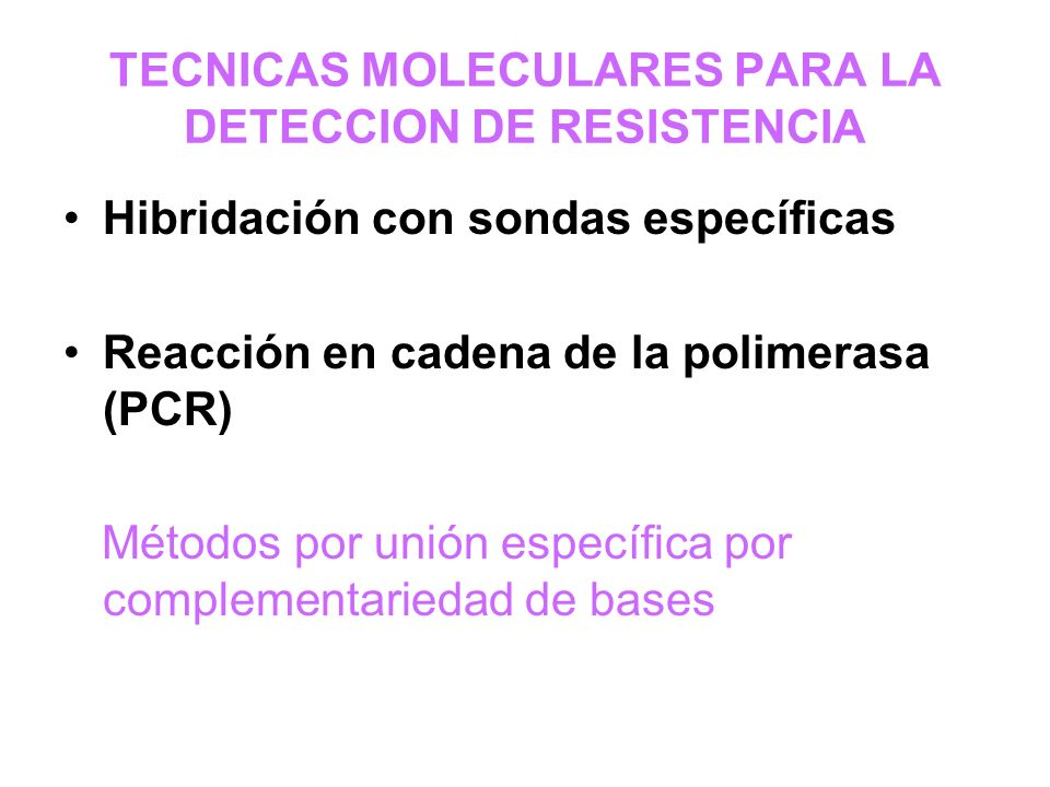 TECNICAS MOLECULARES PARA LA DETECCION DE RESISTENCIA Hibridación con sondas específicas Reacción en cadena de la polimerasa (PCR) Métodos por unión e