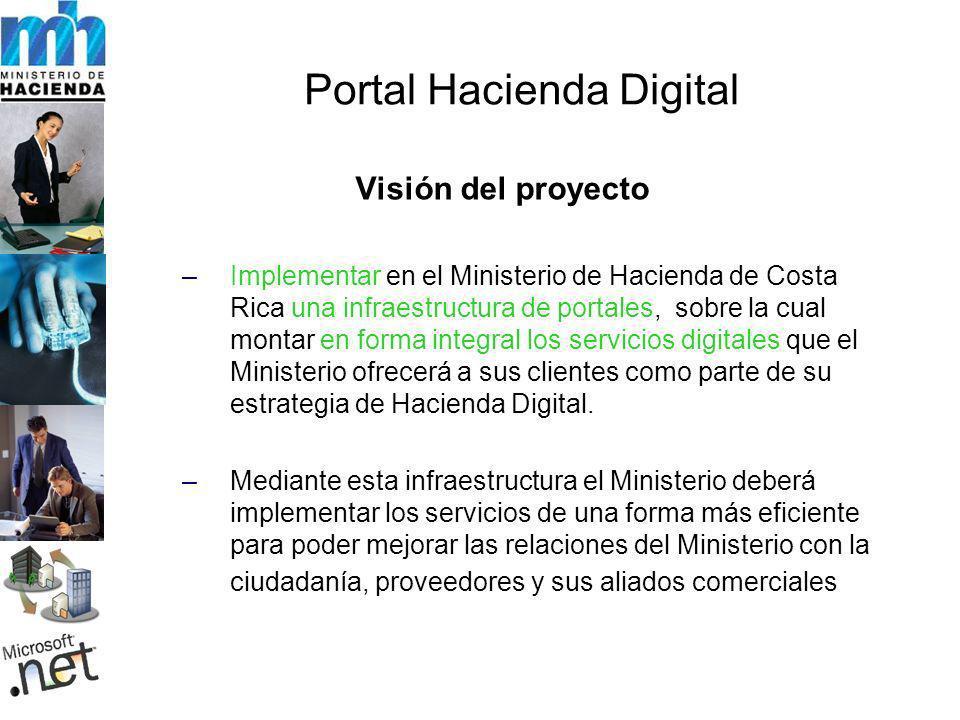 Visión del proyecto –Implementar en el Ministerio de Hacienda de Costa Rica una infraestructura de portales, sobre la cual montar en forma integral los servicios digitales que el Ministerio ofrecerá a sus clientes como parte de su estrategia de Hacienda Digital.