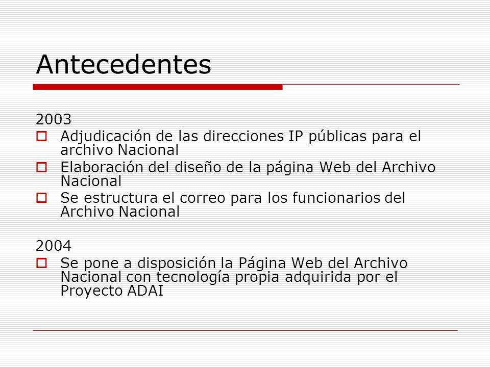 Antecedentes 2003 Adjudicación de las direcciones IP públicas para el archivo Nacional Elaboración del diseño de la página Web del Archivo Nacional Se
