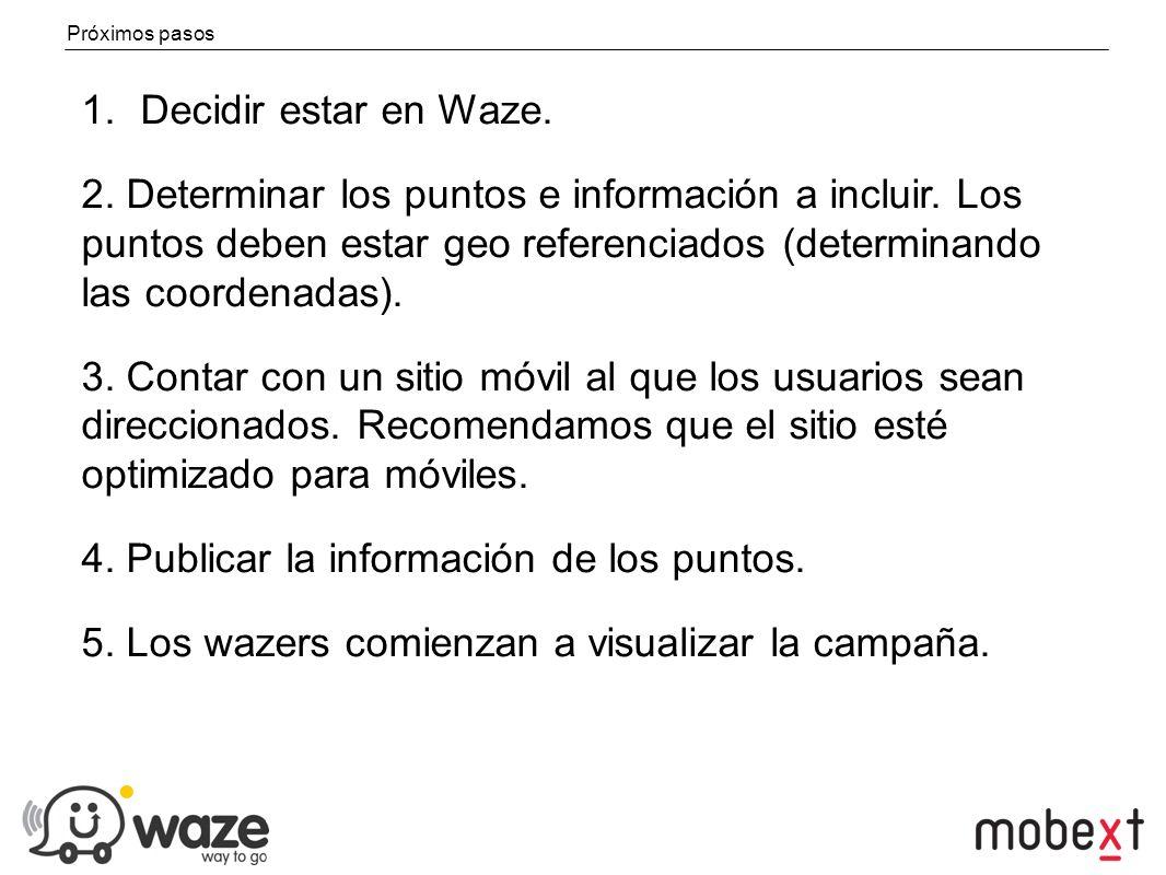 Próximos pasos 1.Decidir estar en Waze.2. Determinar los puntos e información a incluir.