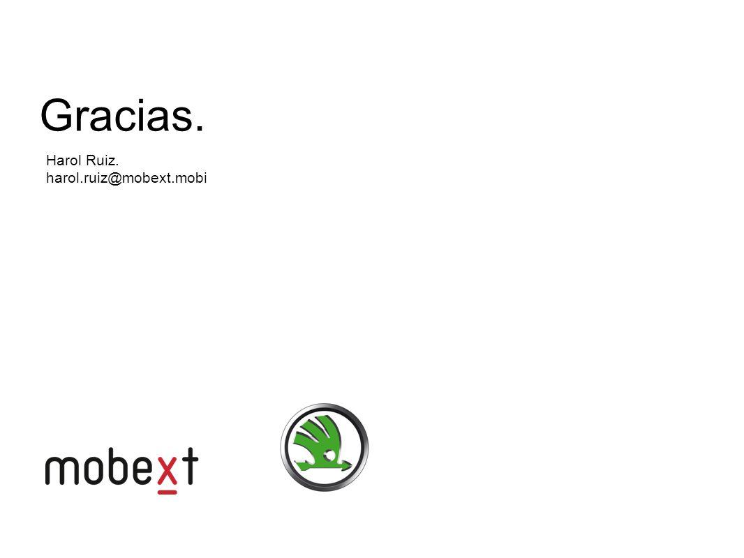 Gracias. Harol Ruiz. harol.ruiz@mobext.mobi