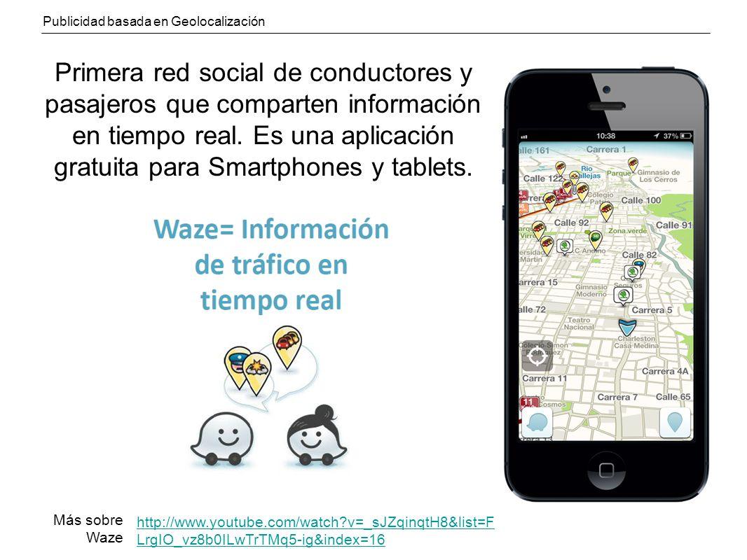 Publicidad basada en Geolocalización Primera red social de conductores y pasajeros que comparten información en tiempo real.