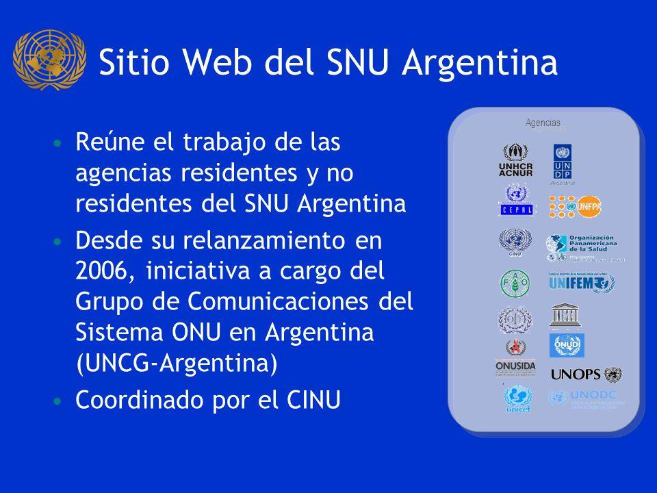 Sitio Web del SNU Argentina Reúne el trabajo de las agencias residentes y no residentes del SNU Argentina Desde su relanzamiento en 2006, iniciativa a cargo del Grupo de Comunicaciones del Sistema ONU en Argentina (UNCG-Argentina) Coordinado por el CINU Agencias