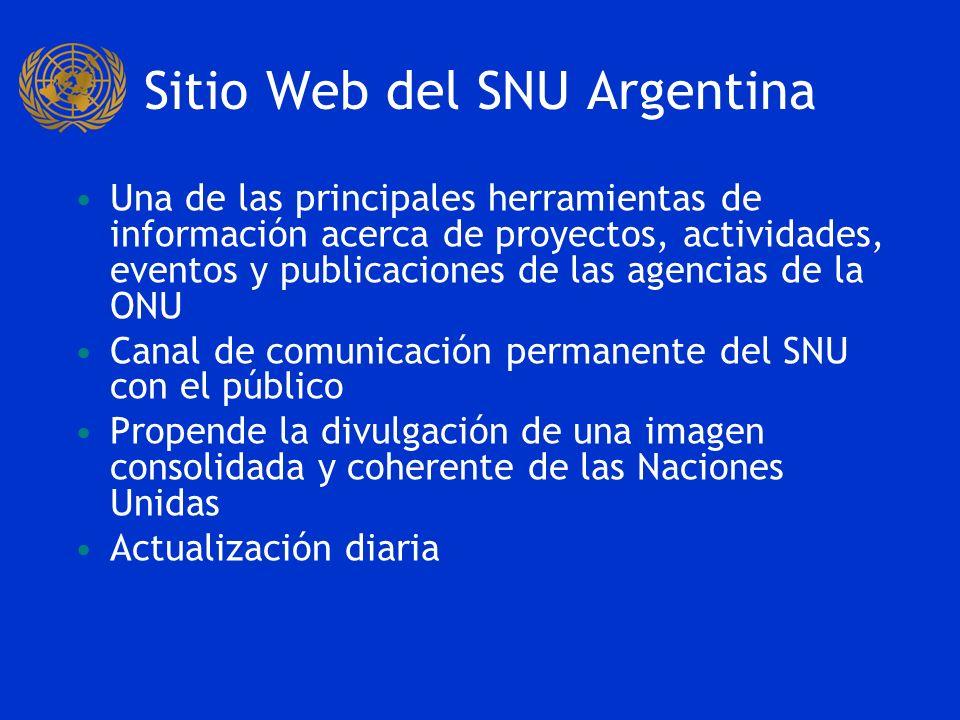 Sitio Web del SNU Argentina Una de las principales herramientas de información acerca de proyectos, actividades, eventos y publicaciones de las agencias de la ONU Canal de comunicación permanente del SNU con el público Propende la divulgación de una imagen consolidada y coherente de las Naciones Unidas Actualización diaria