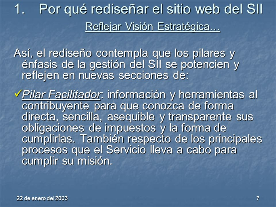 22 de enero del 20038 Pilar Fiscalizador: información que dé cuenta de la ejecución y resultados del Plan de Lucha Contra la Evasión (PLCE), así como de un canal de colaboración (denuncias) para el público.