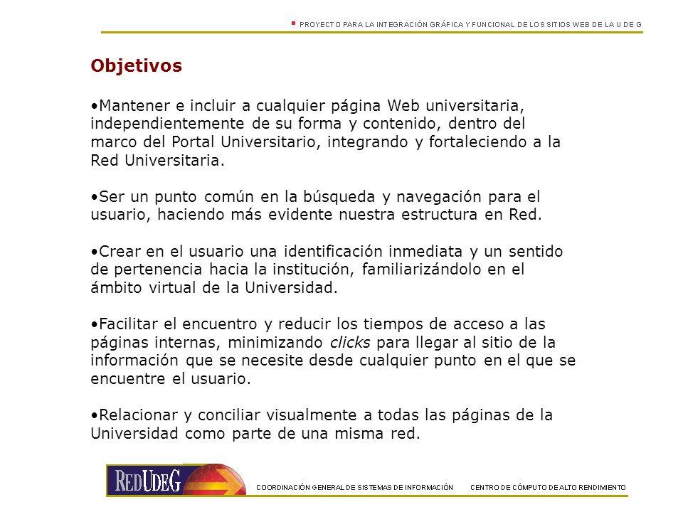 Objetivos Mantener e incluir a cualquier página Web universitaria, independientemente de su forma y contenido, dentro del marco del Portal Universitario, integrando y fortaleciendo a la Red Universitaria.