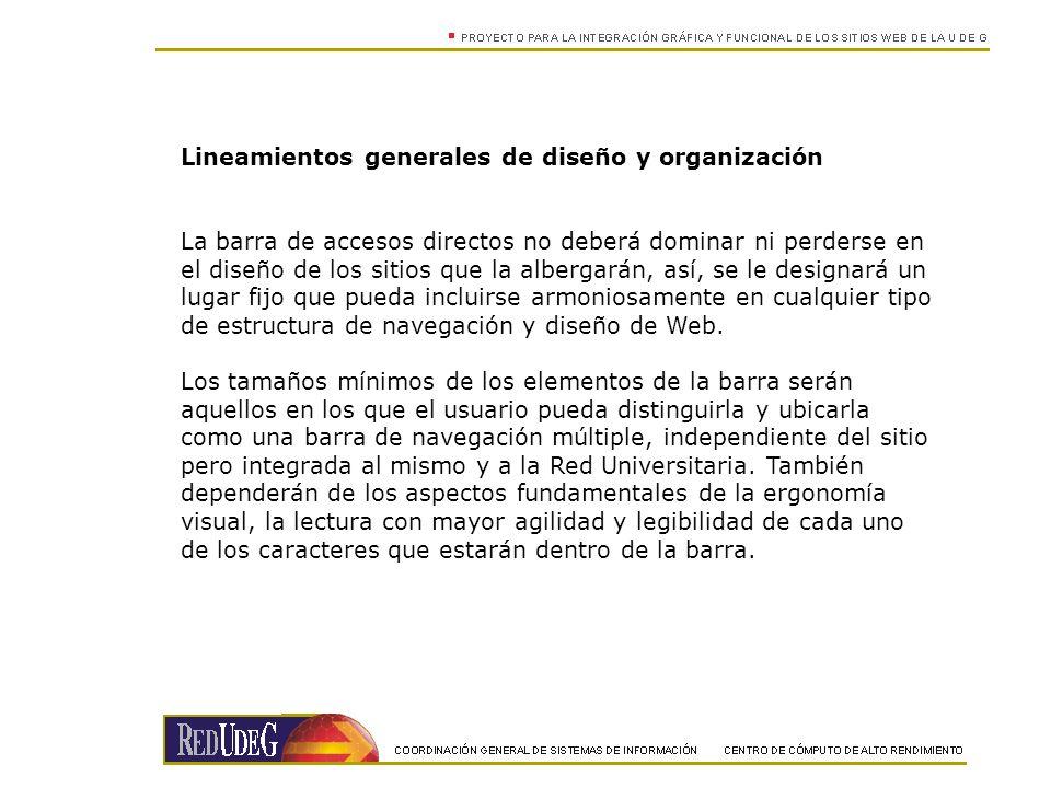Lineamientos generales de diseño y organización La barra de accesos directos no deberá dominar ni perderse en el diseño de los sitios que la albergará