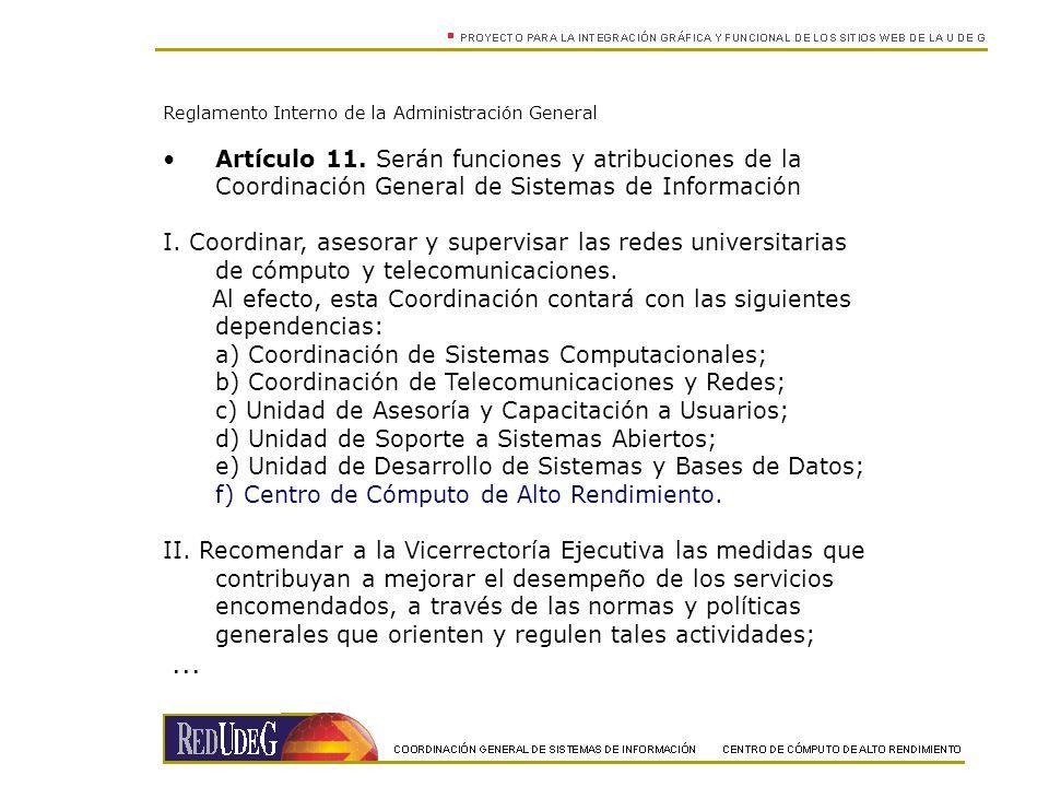 Reglamento Interno de la Administración General Artículo 11. Serán funciones y atribuciones de la Coordinación General de Sistemas de Información I. C