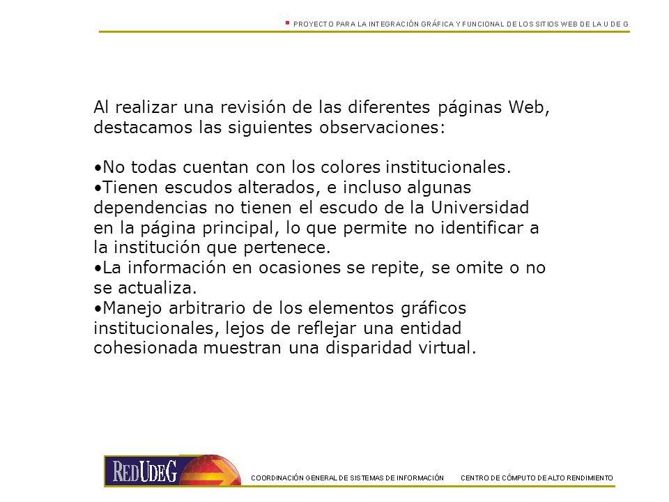 Al realizar una revisión de las diferentes páginas Web, destacamos las siguientes observaciones: No todas cuentan con los colores institucionales. Tie