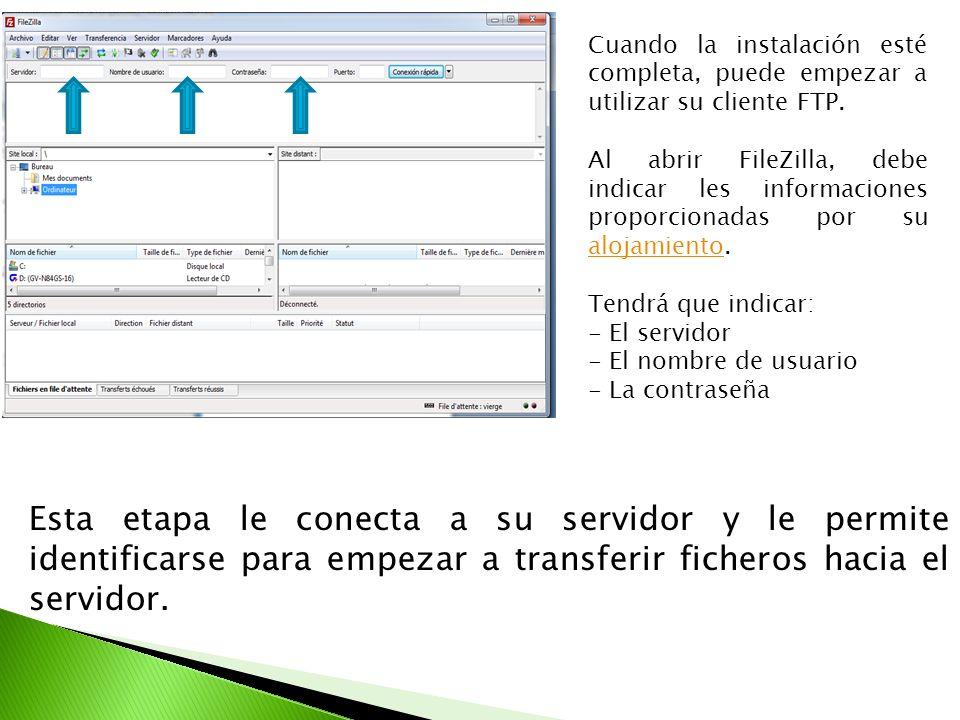 Cuando la instalación esté completa, puede empezar a utilizar su cliente FTP. Al abrir FileZilla, debe indicar les informaciones proporcionadas por su
