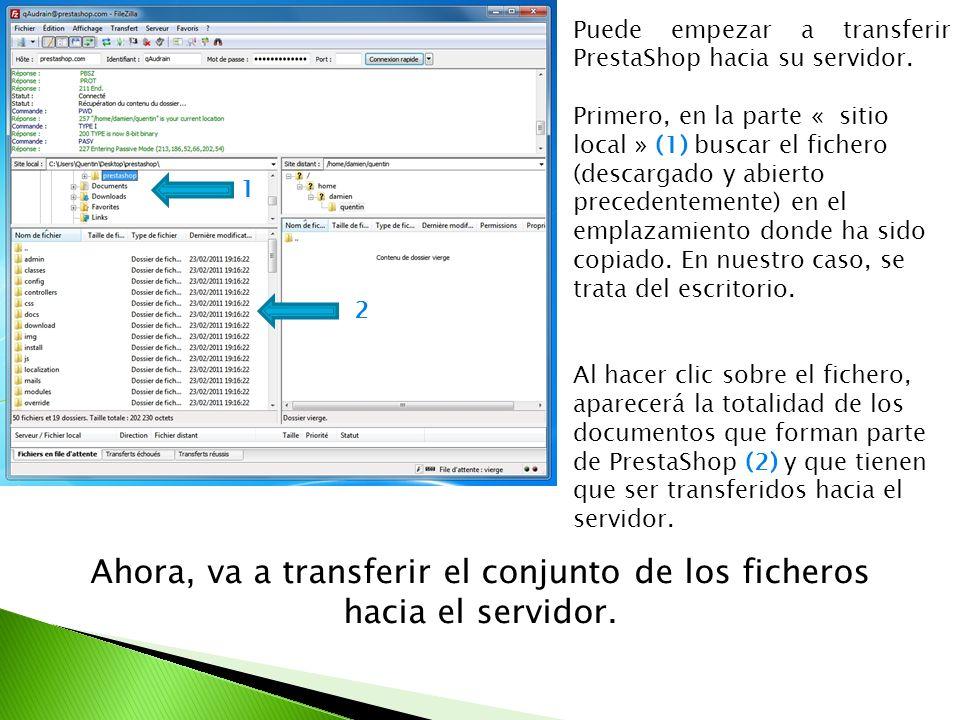 1 2 Puede empezar a transferir PrestaShop hacia su servidor. Primero, en la parte « sitio local » (1) buscar el fichero (descargado y abierto preceden